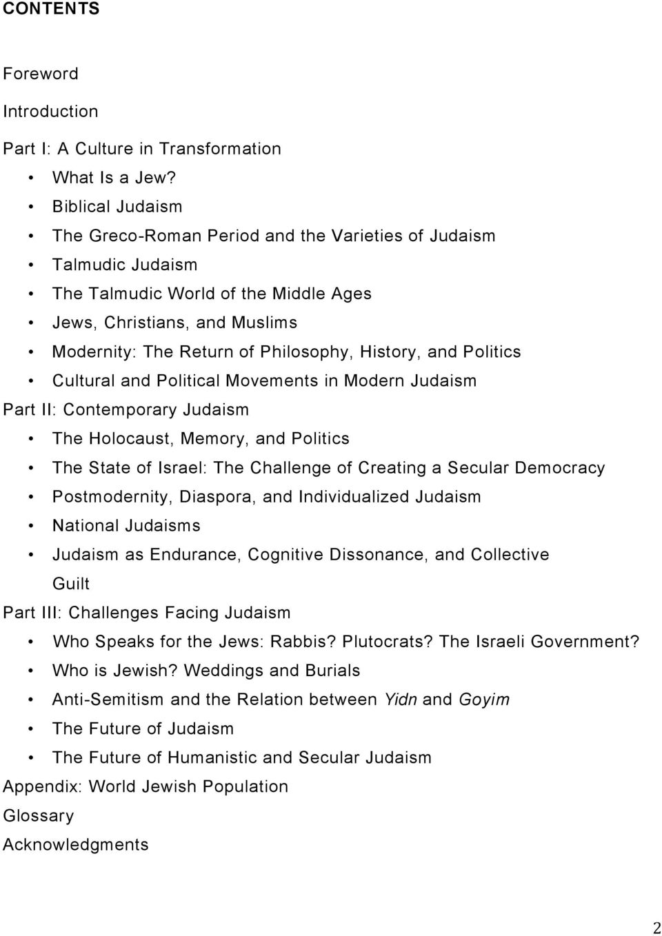 and Politics Cultural and Political Movements in Modern Judaism Part II: Contemporary Judaism The Holocaust, Memory, and Politics The State of Israel: The Challenge of Creating a Secular Democracy