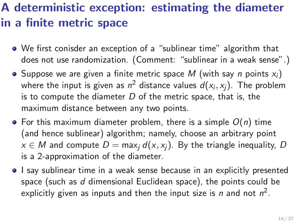 The problem is to compute the diameter D of the metric space, that is, the maximum distance between any two points.