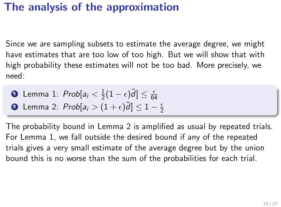More precisely, we need: 1 Lemma 1: Prob[a i < 1 2 (1 ɛ) d] ɛ 64 2 Lemma 2: Prob[a i > (1 + ɛ) d] 1 ɛ 2 The probability bound in Lemma 2 is amplified as usual