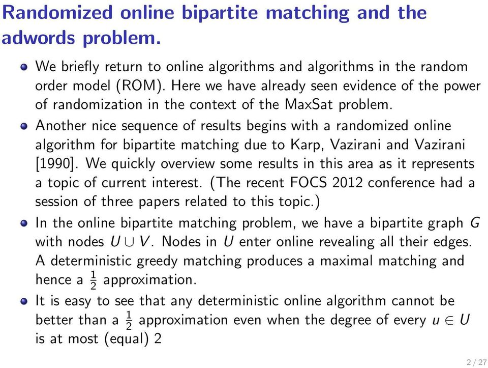 Another nice sequence of results begins with a randomized online algorithm for bipartite matching due to Karp, Vazirani and Vazirani [1990].