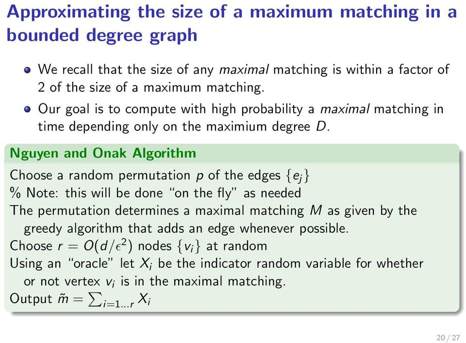 Nguyen and Onak Algorithm Choose a random permutation p of the edges {e j } % Note: this will be done on the fly as needed The permutation determines a maximal matching M as given