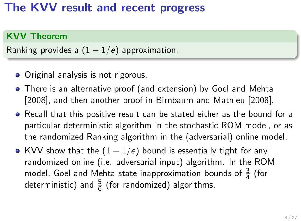 Recall that this positive result can be stated either as the bound for a particular deterministic algorithm in the stochastic ROM model, or as the randomized Ranking algorithm