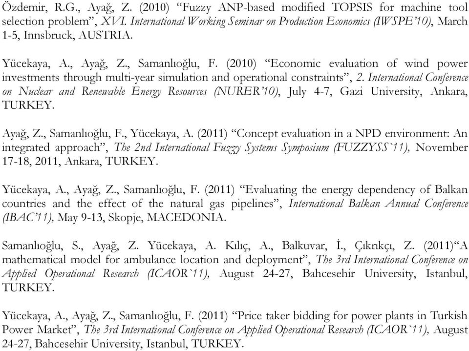 International Conference on Nuclear and Renewable Energy Resources (NURER 10), July 4-7, Gazi University, Ankara, TURKEY. Ayağ, Z., Samanlıoğlu, F., Yücekaya, A.
