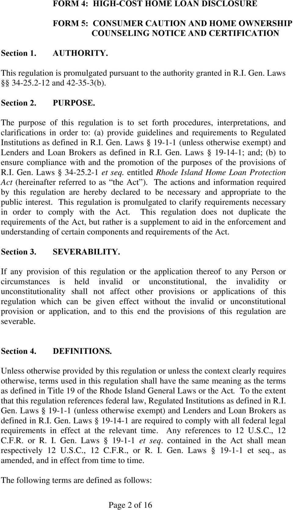 The purpose of this regulation is to set forth procedures, interpretations, and clarifications in order to: (a) provide guidelines and requirements to Regulated Institutions as defined in R.I. Gen.