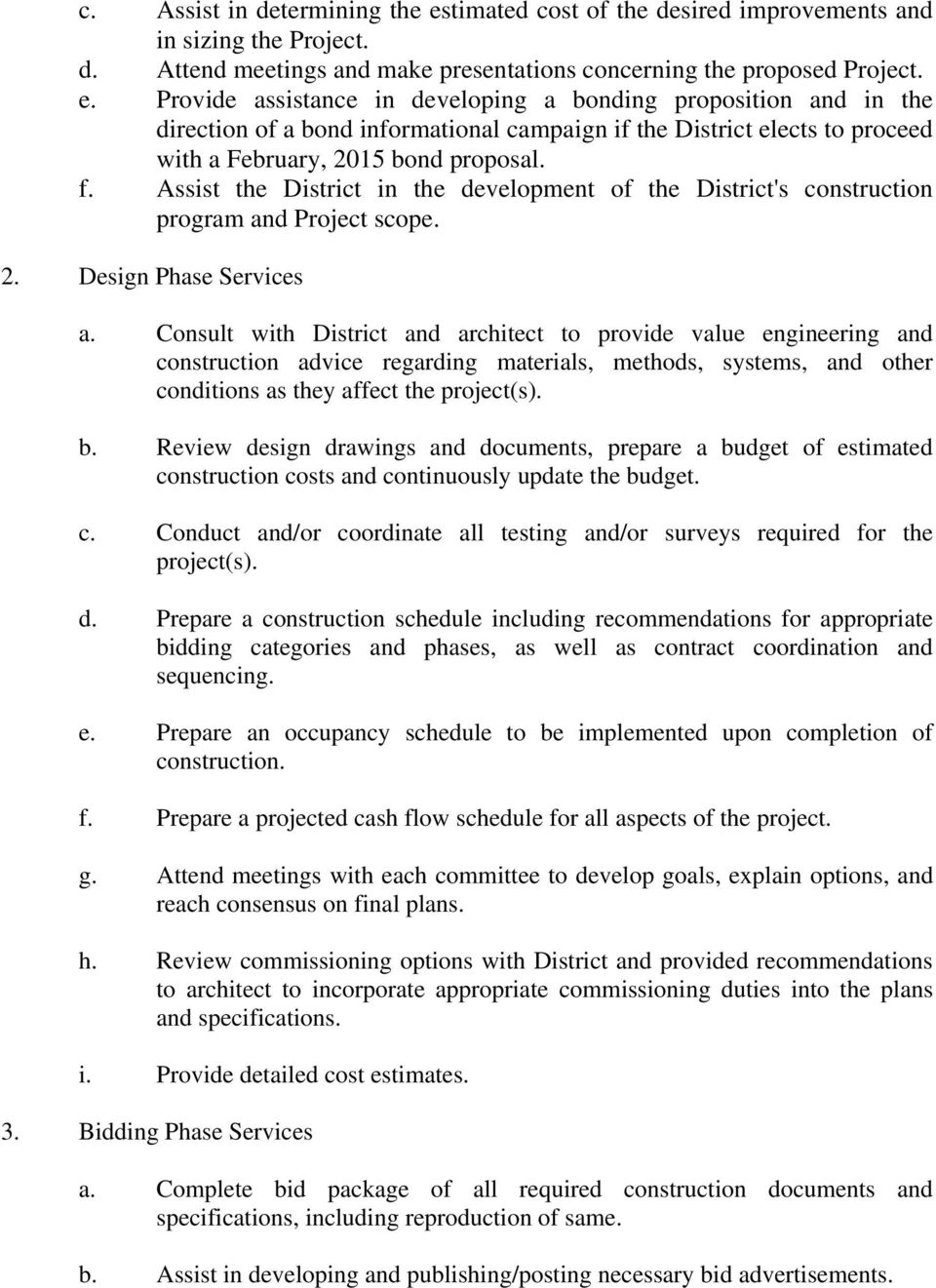 Provide assistance in developing a bonding proposition and in the direction of a bond informational campaign if the District elects to proceed with a February, 2015 bond proposal. f.