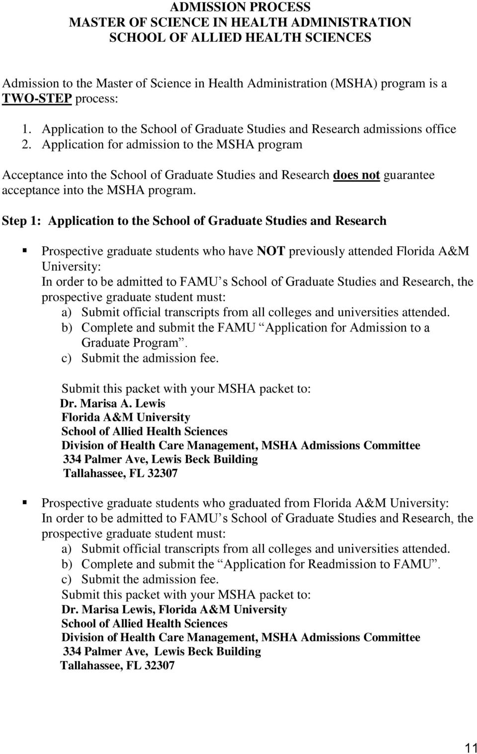 Application for admission to the MSHA program Acceptance into the School of Graduate Studies and Research does not guarantee acceptance into the MSHA program.