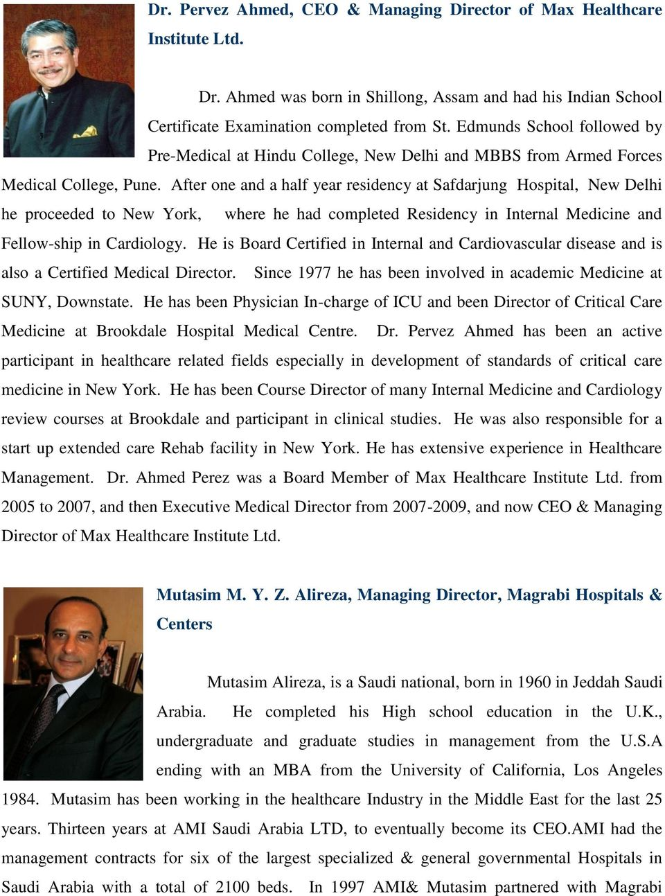 After one and a half year residency at Safdarjung Hospital, New Delhi he proceeded to New York, where he had completed Residency in Internal Medicine and Fellow-ship in Cardiology.