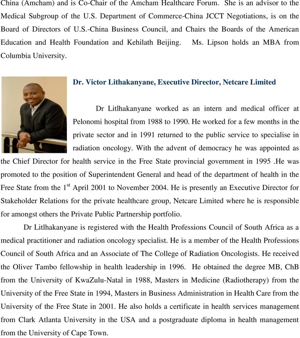 Victor Lithakanyane, Executive Director, Netcare Limited Dr Litlhakanyane worked as an intern and medical officer at Pelonomi hospital from 1988 to 1990.