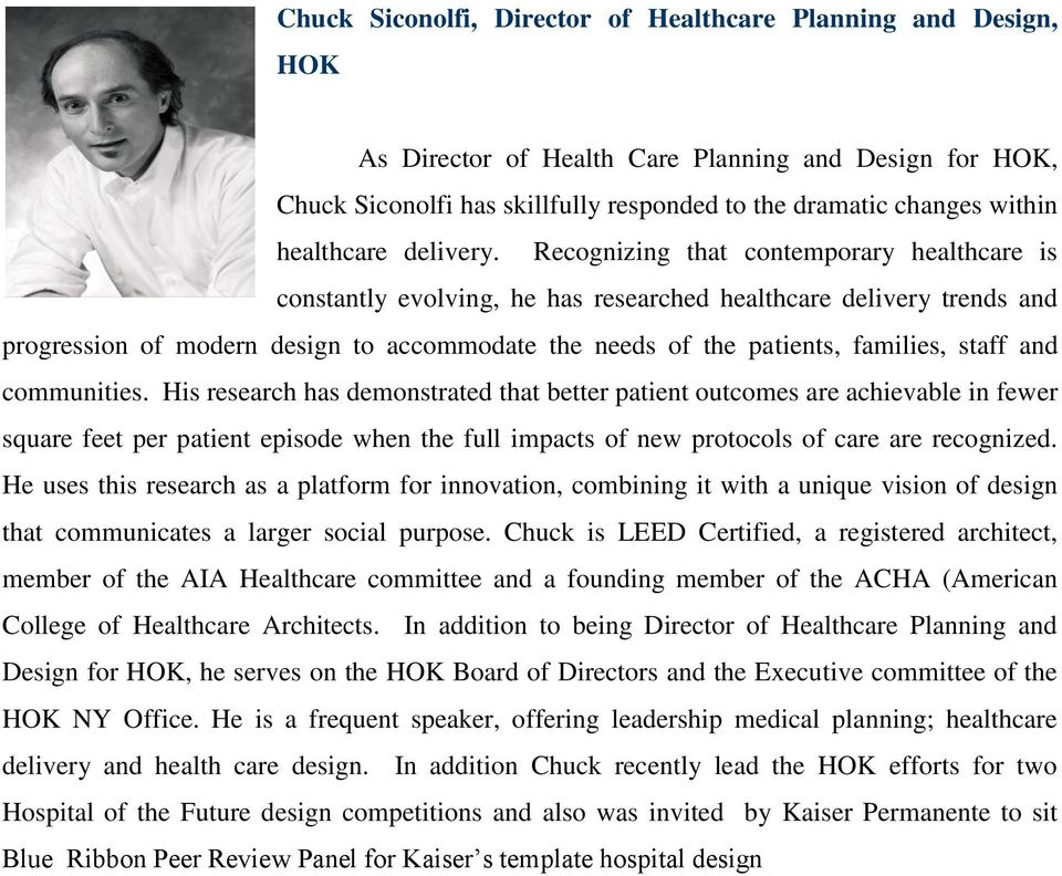Recognizing that contemporary healthcare is constantly evolving, he has researched healthcare delivery trends and progression of modern design to accommodate the needs of the patients, families,