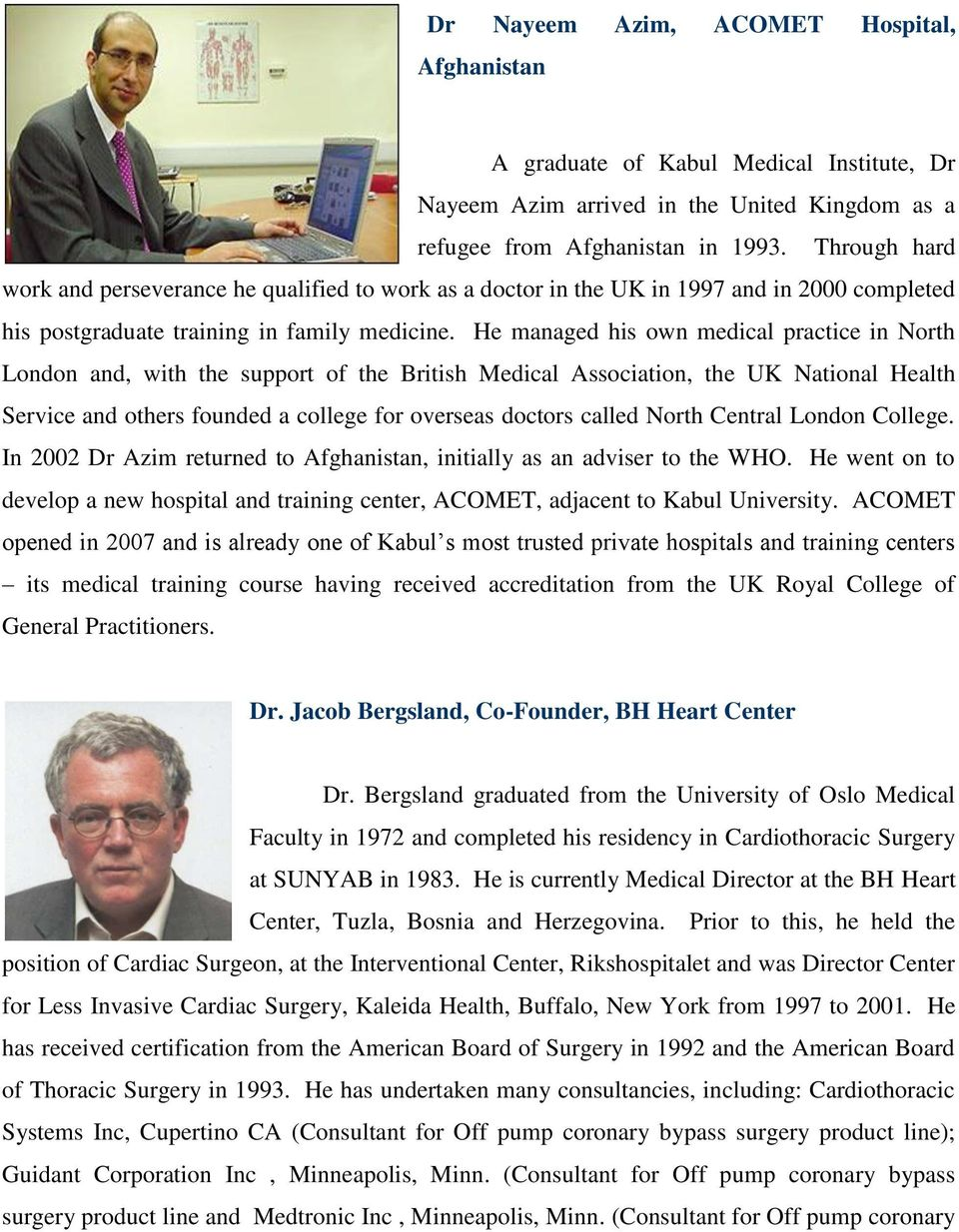 He managed his own medical practice in North London and, with the support of the British Medical Association, the UK National Health Service and others founded a college for overseas doctors called