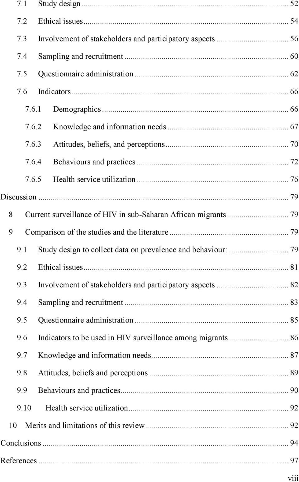 .. 76 Discussion... 79 8 Current surveillance of HIV in sub-saharan African migrants... 79 9 Comparison of the studies and the literature... 79 9.1 Study design to collect data on prevalence and behaviour:.