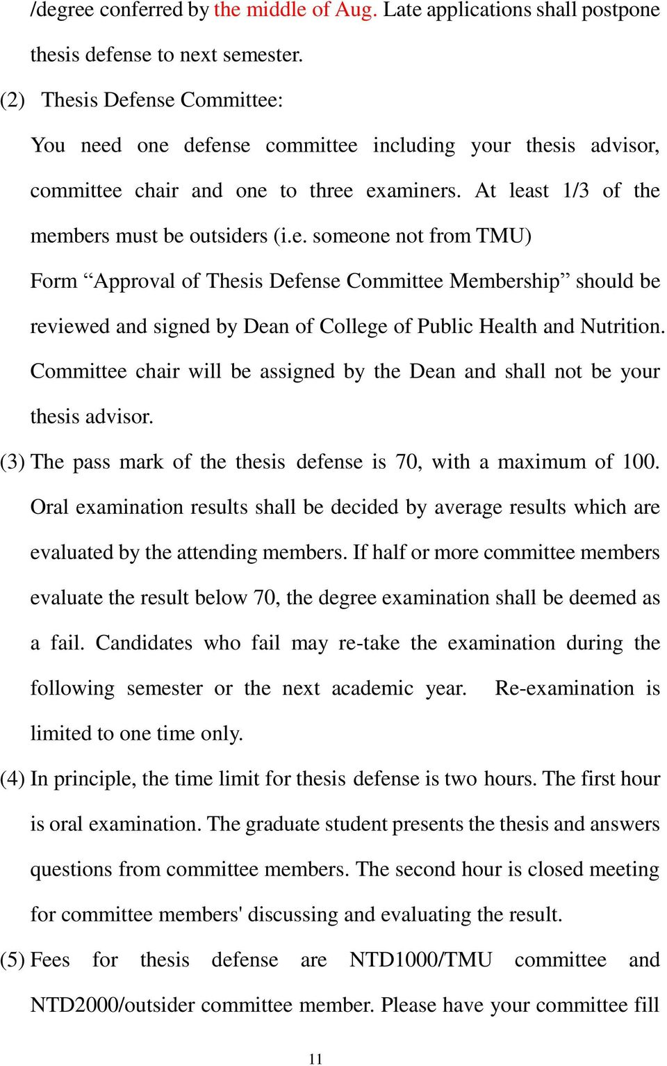 Committee chair will be assigned by the Dean and shall not be your thesis advisor. (3) The pass mark of the thesis defense is 70, with a maximum of 100.