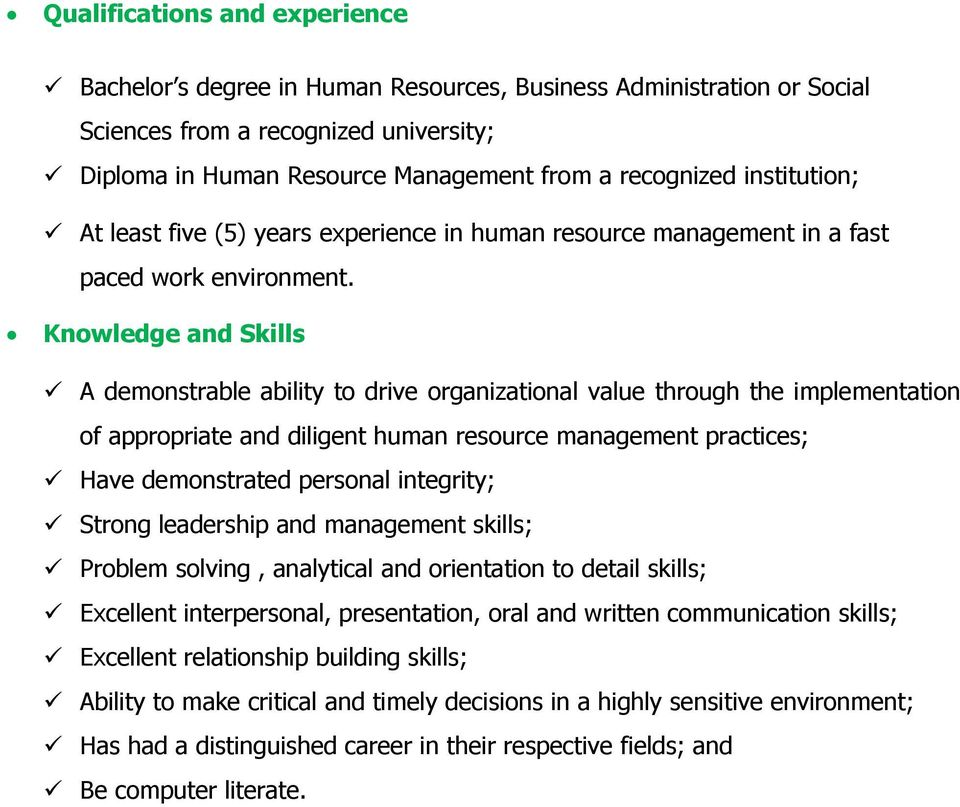 Knowledge and Skills A demonstrable ability to drive organizational value through the implementation of appropriate and diligent human resource management practices; Have demonstrated personal