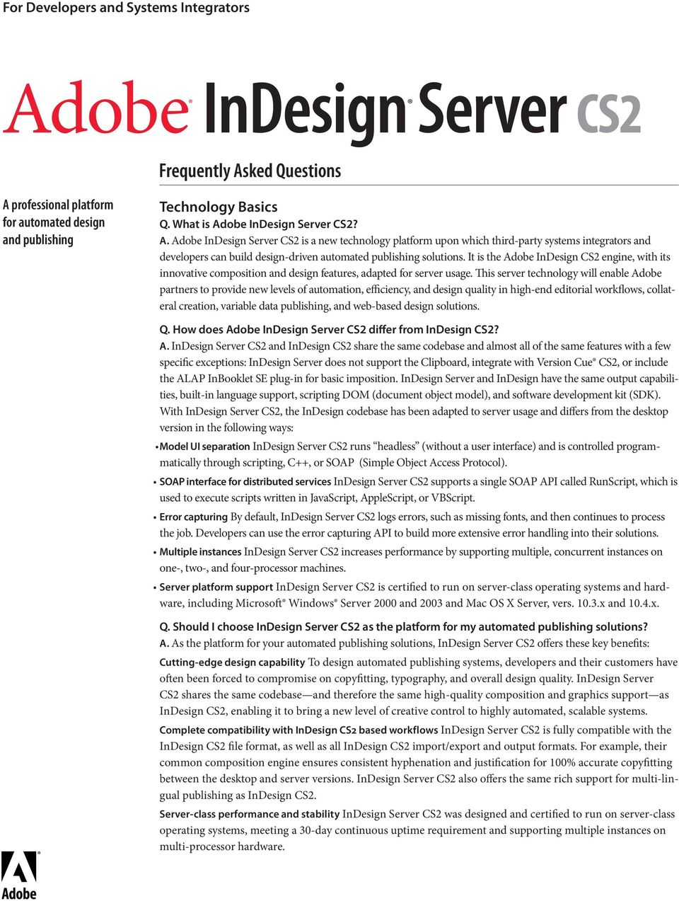 It is the Adobe InDesign CS2 engine, with its innovative composition and design features, adapted for server usage.