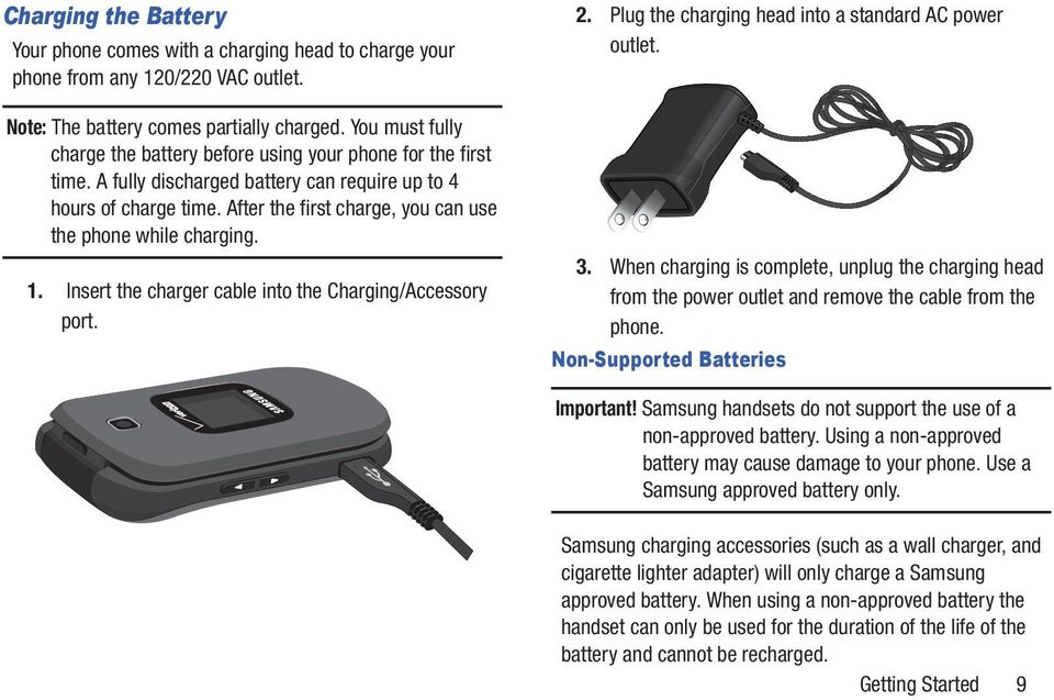 After the first charge, you can use the phone while charging. 1. Insert the charger cable into the Charging/Accessory port. 2. Plug the charging head into a standard AC power outlet. 3.