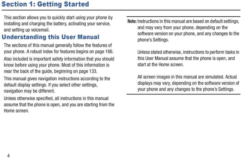 Also included is important safety information that you should know before using your phone. Most of this information is near the back of the guide, beginning on page 133.