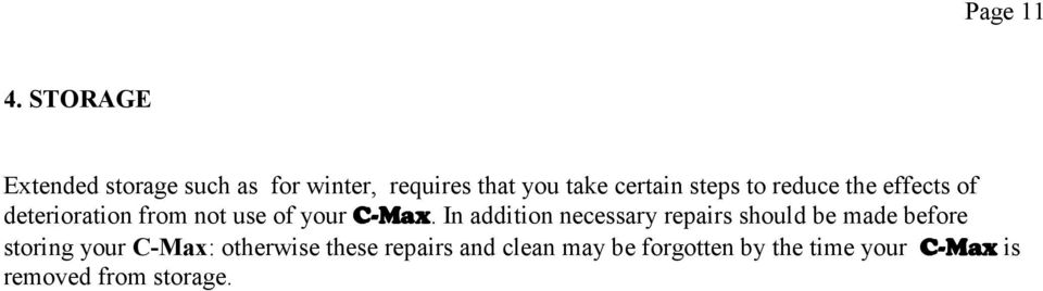 to reduce the effects of deterioration from not use of your C-Max Max.