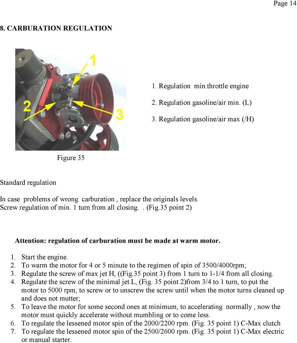 35 point 2) Attention: regulation of carburation must be made at warm motor. 1. Start the engine. 2. To warm the motor for 4 or 5 minute to the regimen of spin of 3500/4000rpm; 3.