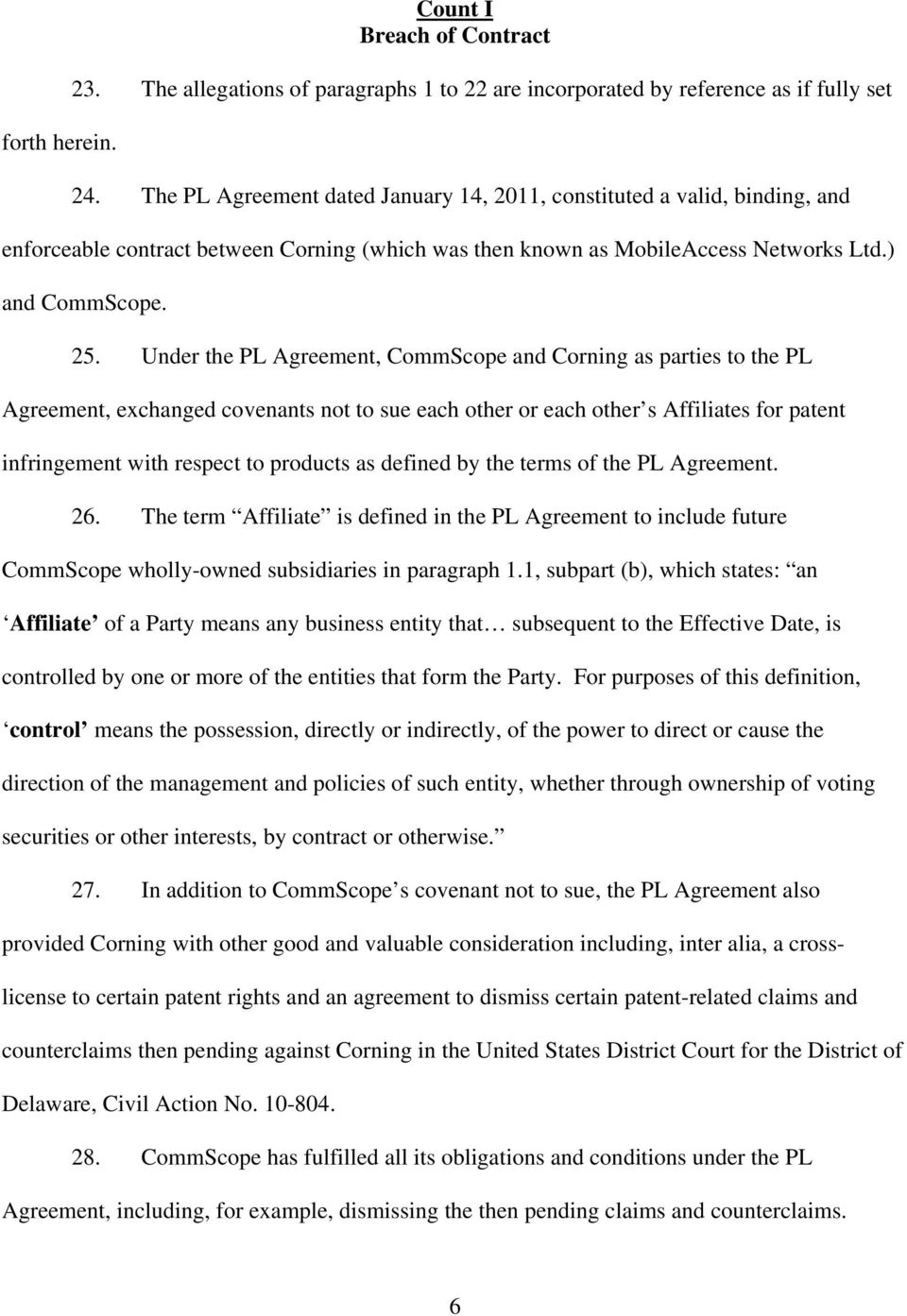 Under the PL Agreement, CommScope and Corning as parties to the PL Agreement, exchanged covenants not to sue each other or each other s Affiliates for patent infringement with respect to products as