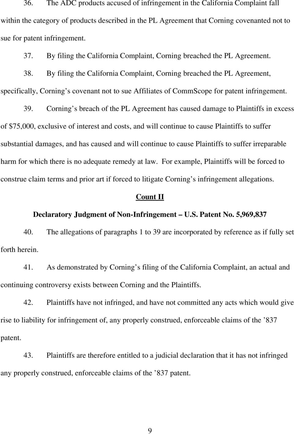 By filing the California Complaint, Corning breached the PL Agreement, specifically, Corning s covenant not to sue Affiliates of CommScope for patent infringement. 39.
