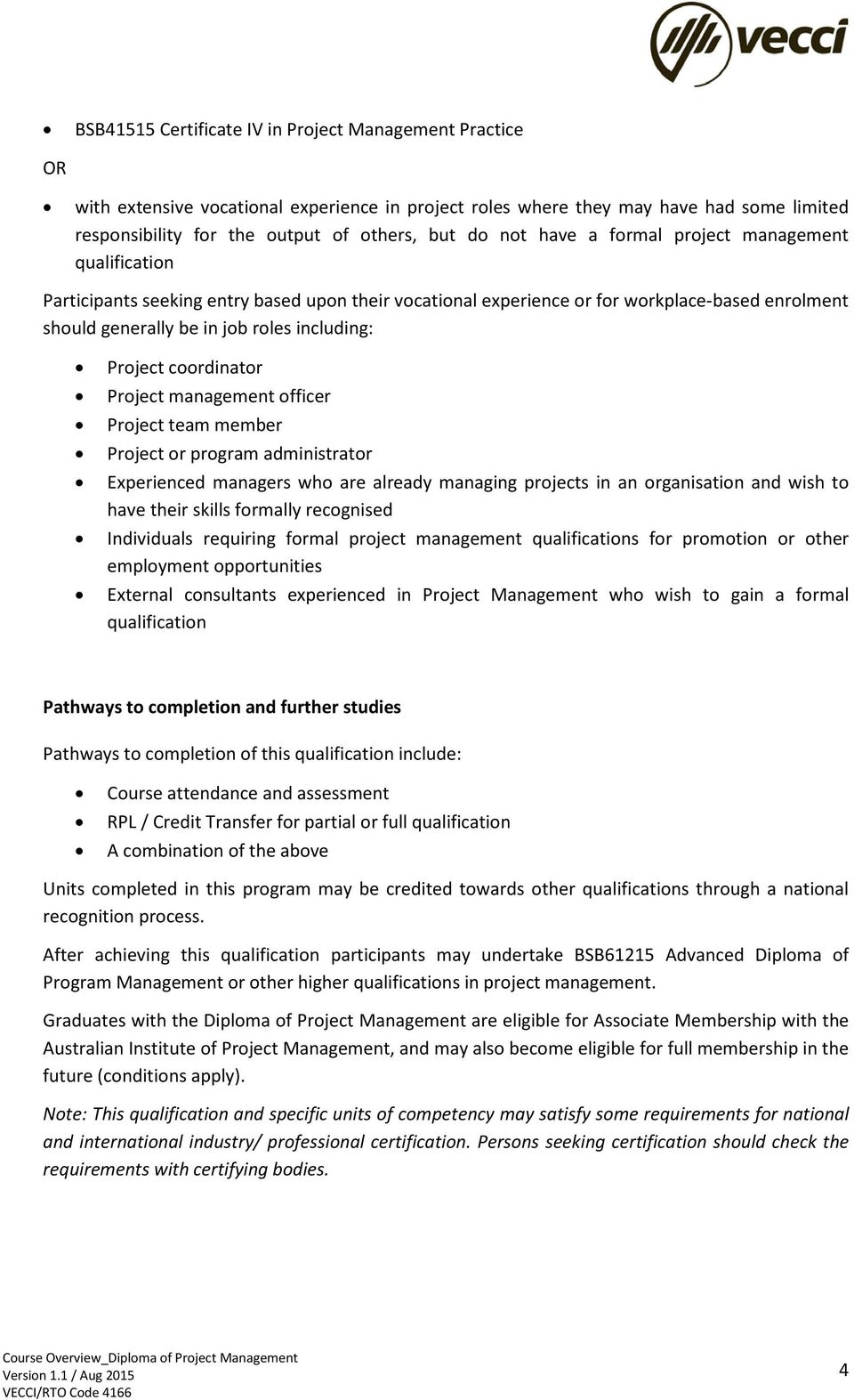 Project coordinator Project management officer Project team member Project or program administrator Experienced managers who are already managing projects in an organisation and wish to have their