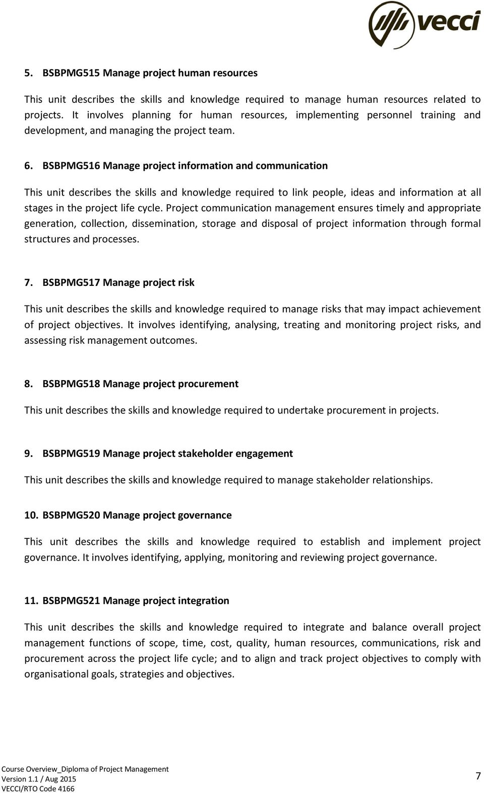 BSBPMG516 Manage project information and communication This unit describes the skills and knowledge required to link people, ideas and information at all stages in the project life cycle.