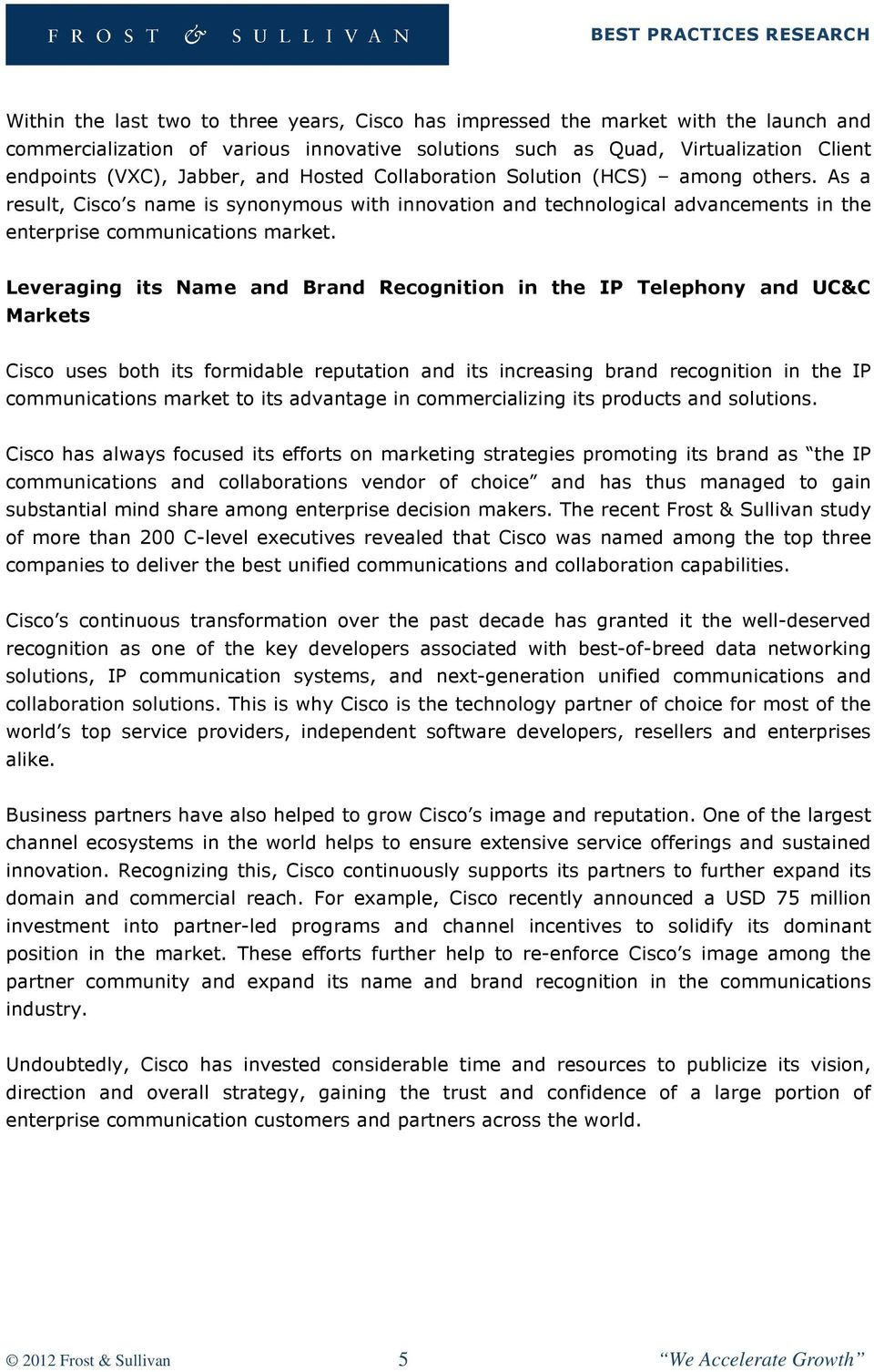 Leveraging its Name and Brand Recognition in the IP Telephony and UC&C Markets Cisco uses both its formidable reputation and its increasing brand recognition in the IP communications market to its