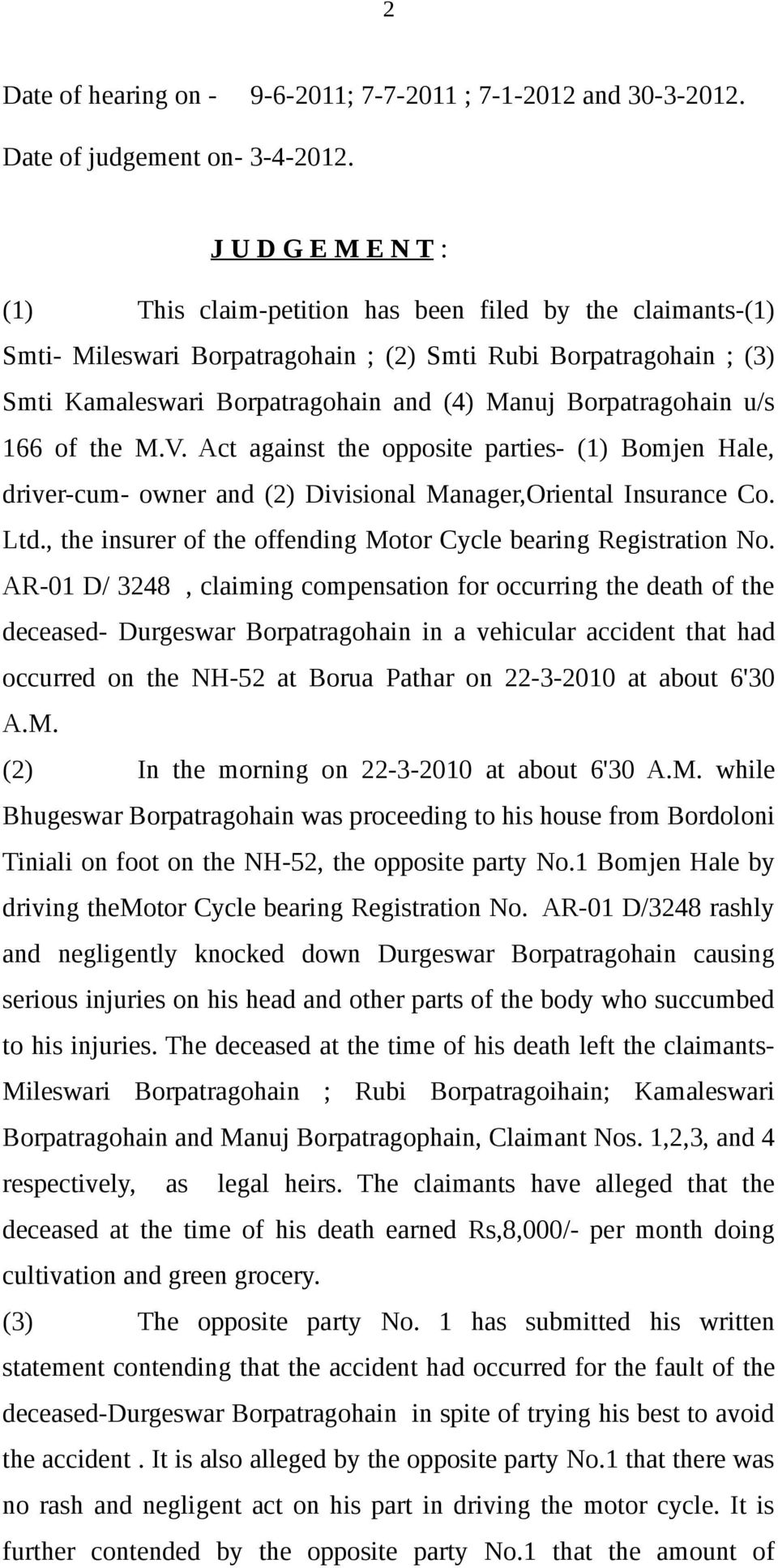 Borpatragohain u/s 166 of the M.V. Act against the opposite parties- (1) Bomjen Hale, driver-cum- owner and (2) Divisional Manager,Oriental Insurance Co. Ltd.