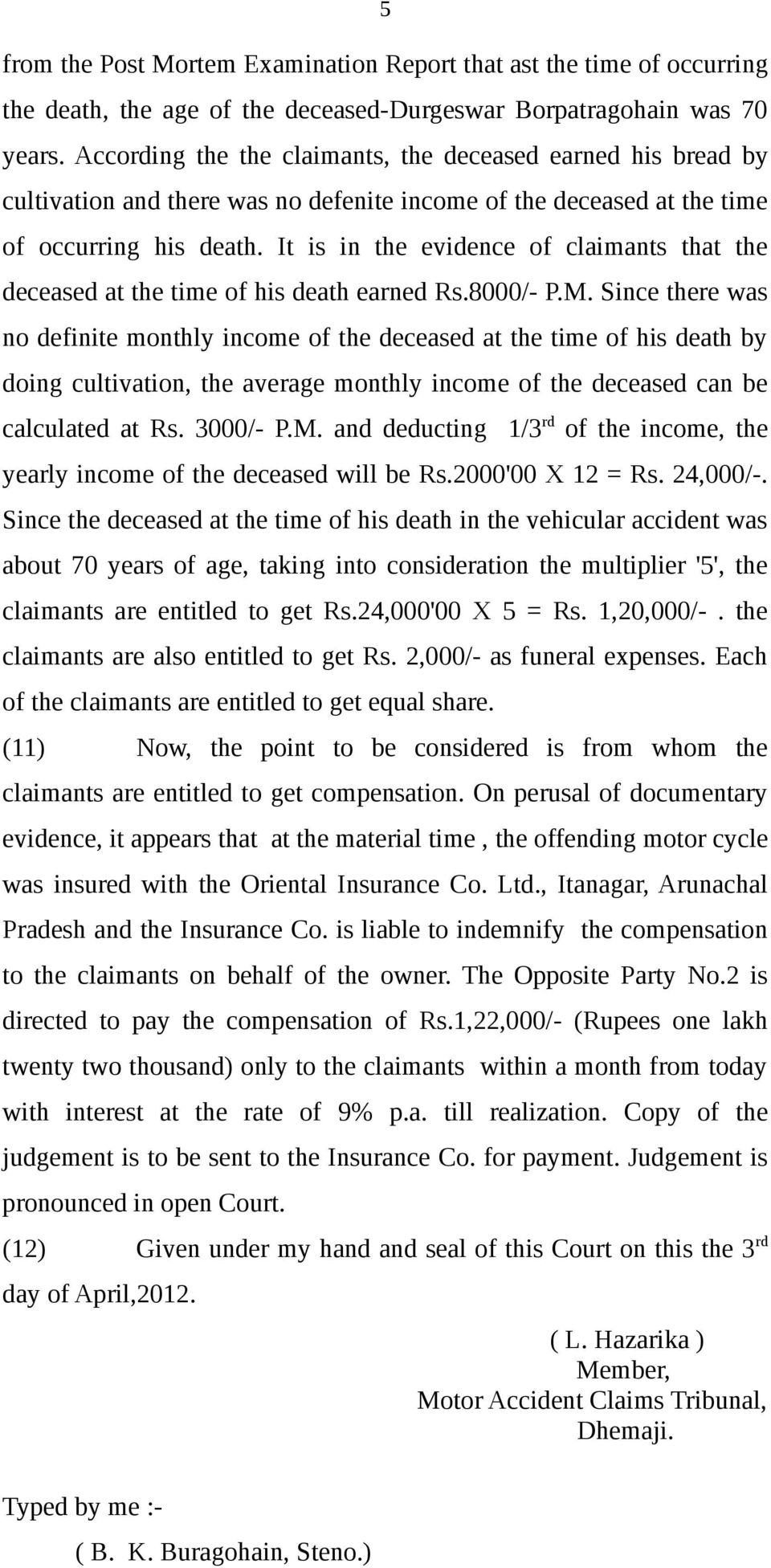 It is in the evidence of claimants that the deceased at the time of his death earned Rs.8000/- P.M.