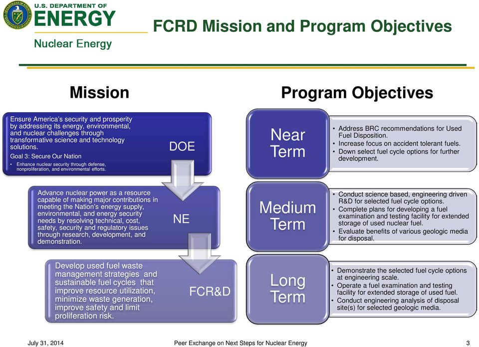 DOE Near Term Address BRC recommendations for Used Fuel Disposition. Increase focus on accident tolerant fuels. Down select fuel cycle options for further development.
