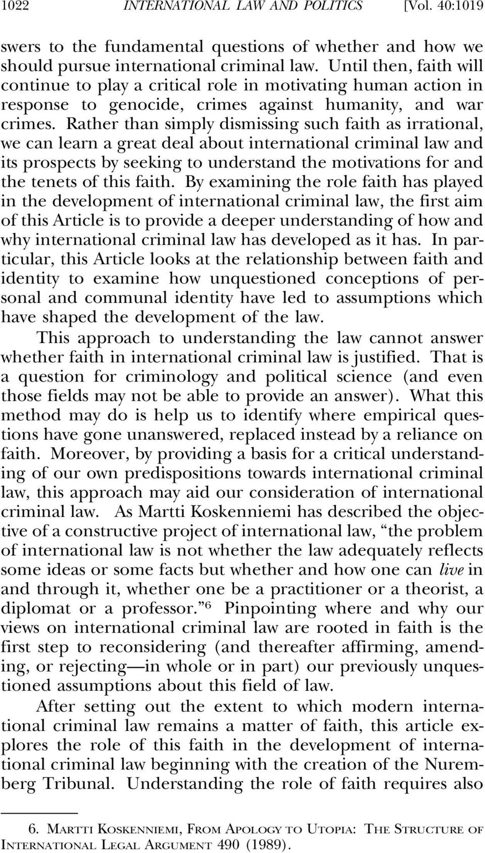 Rather than simply dismissing such faith as irrational, we can learn a great deal about international criminal law and its prospects by seeking to understand the motivations for and the tenets of