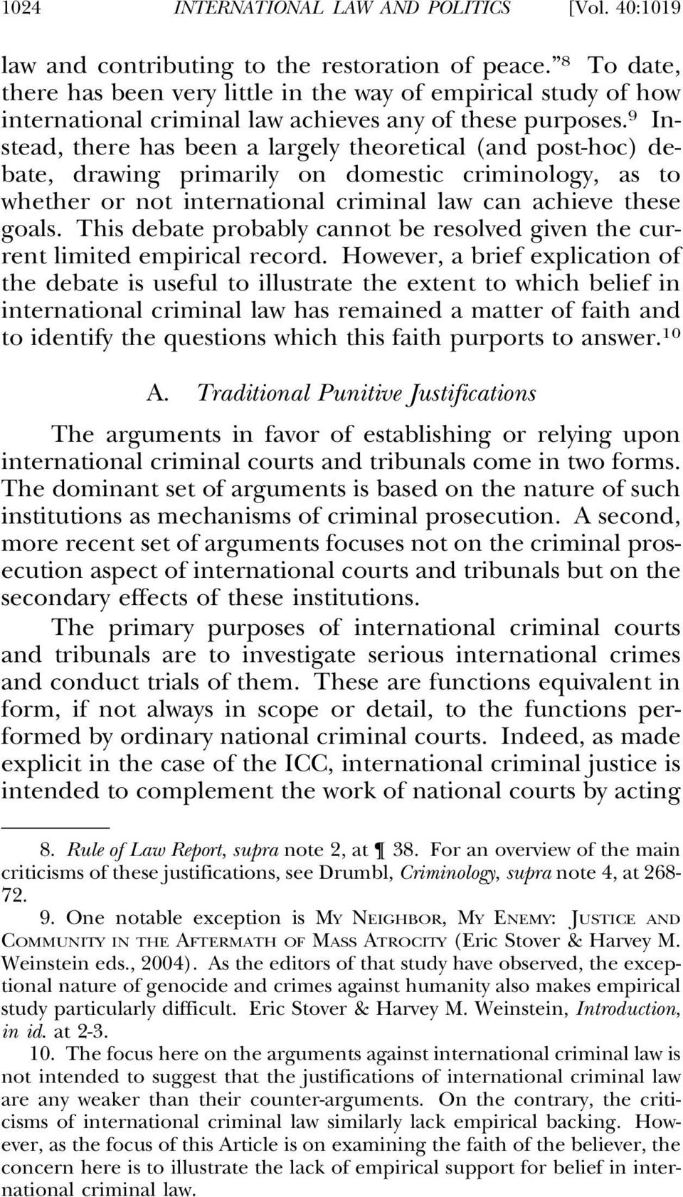 9 Instead, there has been a largely theoretical (and post-hoc) debate, drawing primarily on domestic criminology, as to whether or not international criminal law can achieve these goals.
