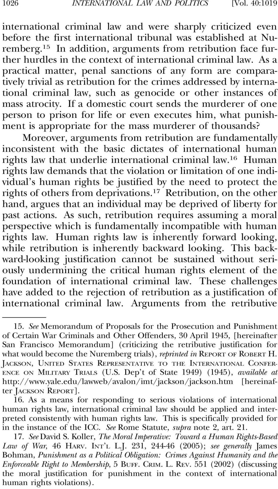 As a practical matter, penal sanctions of any form are comparatively trivial as retribution for the crimes addressed by international criminal law, such as genocide or other instances of mass