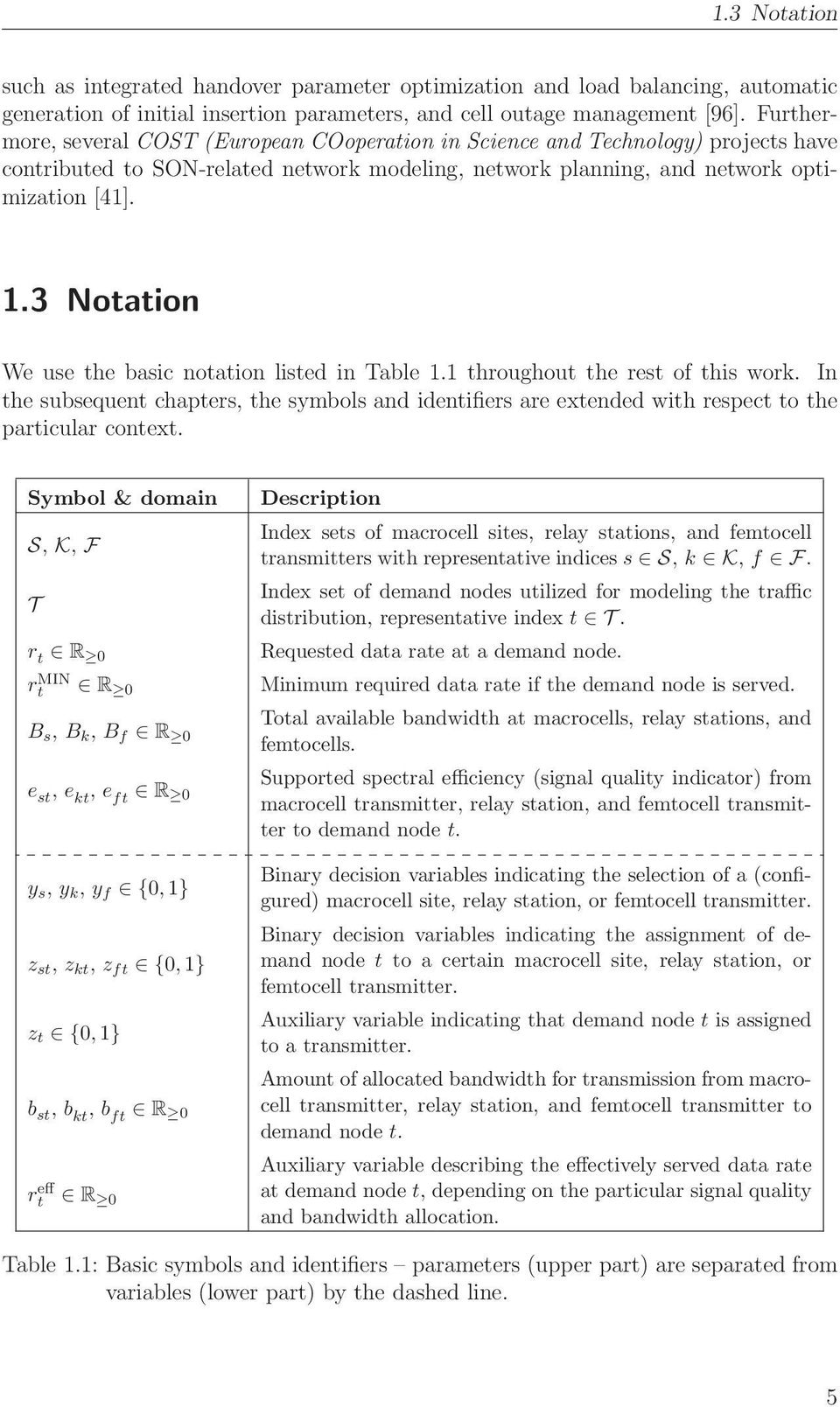 3 Notation We use the basic notation listed in Table 1.1 throughout the rest of this work. In the subsequent chapters, the symbols and identifiers are extended with respect to the particular context.