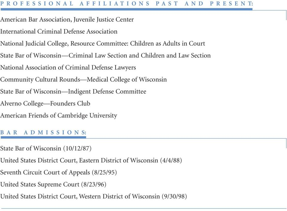 Medical College of Wisconsin State Bar of Wisconsin Indigent Defense Committee Alverno College Founders Club American Friends of Cambridge University B A R A D M I S S I O N S: State Bar of Wisconsin