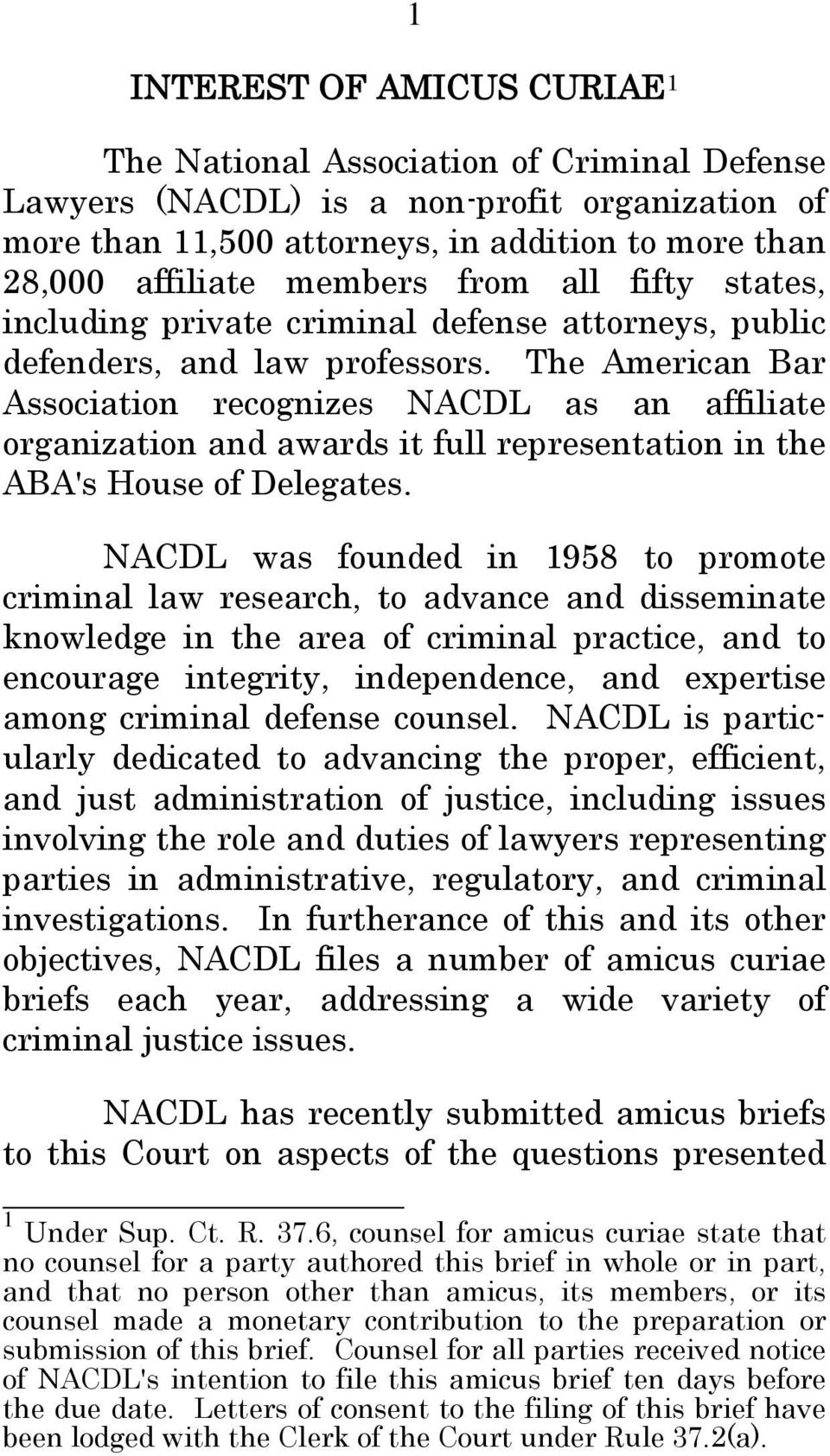 The American Bar Association recognizes NACDL as an affiliate organization and awards it full representation in the ABA's House of Delegates.