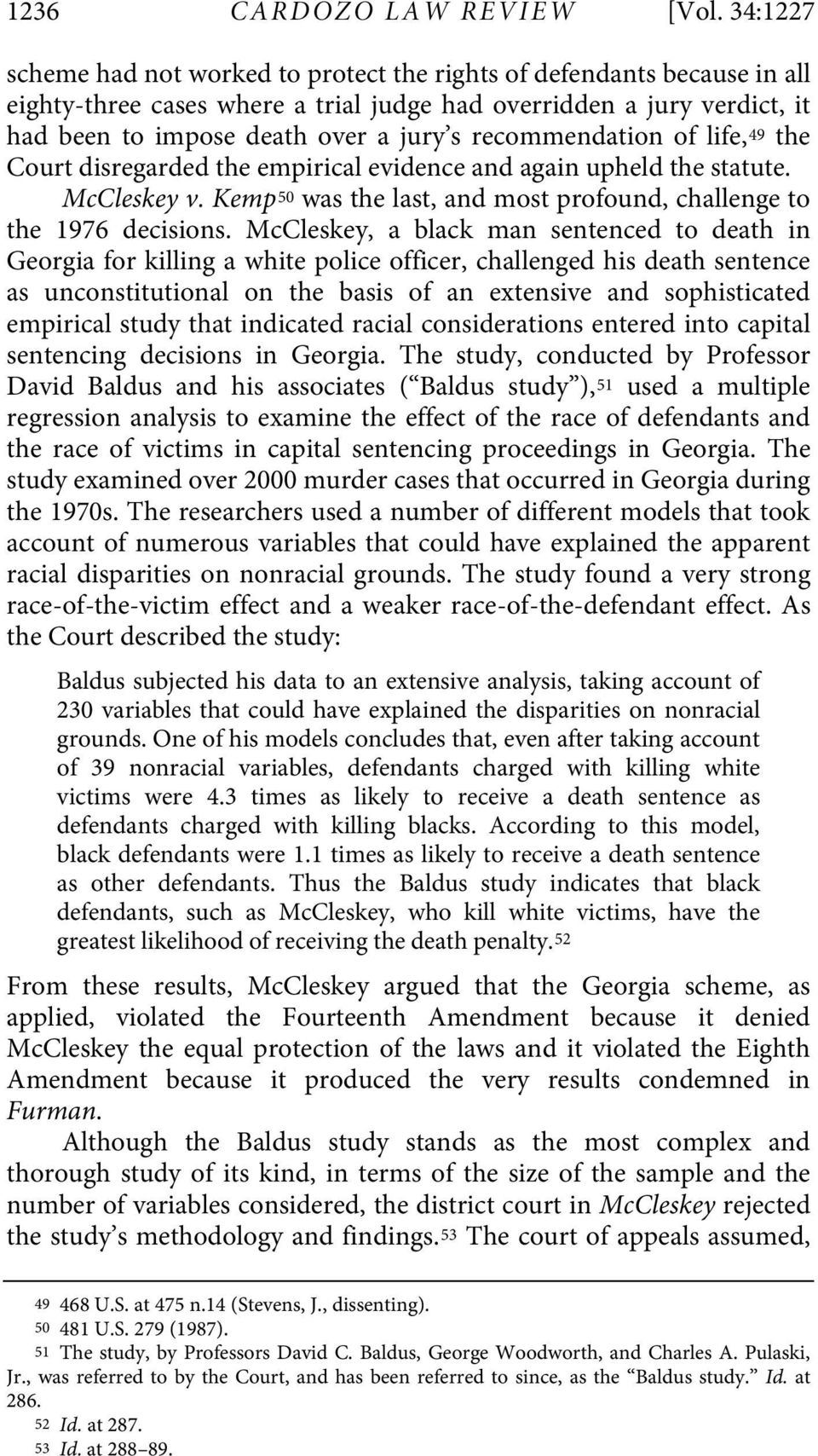 recommendation of life, 49 the Court disregarded the empirical evidence and again upheld the statute. McCleskey v. Kemp 50 was the last, and most profound, challenge to the 1976 decisions.