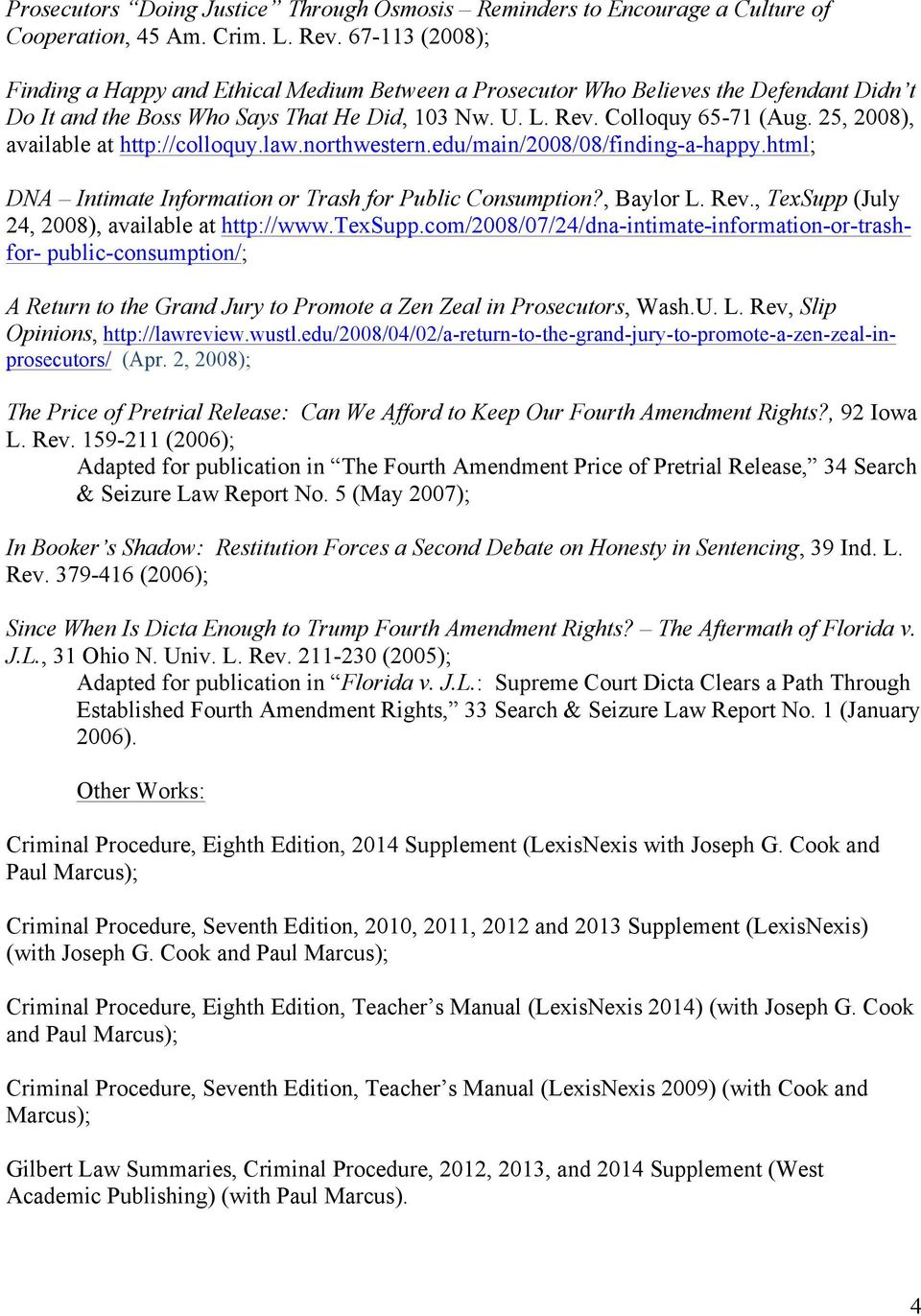 25, 2008), available at http://colloquy.law.northwestern.edu/main/2008/08/finding-a-happy.html; DNA Intimate Information or Trash for Public Consumption?, Baylor L. Rev.