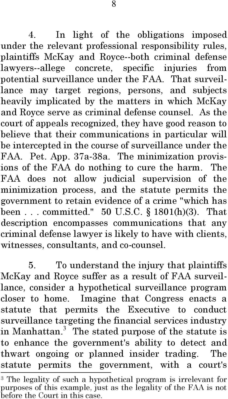 As the court of appeals recognized, they have good reason to believe that their communications in particular will be intercepted in the course of surveillance under the FAA. Pet. App. 37a-38a.