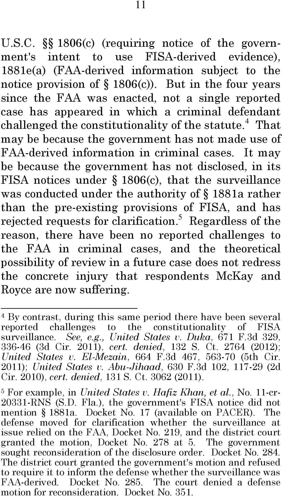 4 That may be because the government has not made use of FAA-derived information in criminal cases.
