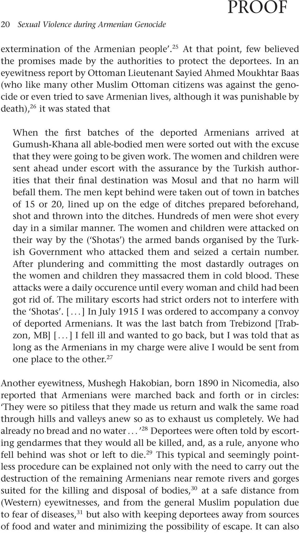 punishable by death), 26 it was stated that When the first batches of the deported Armenians arrived at Gumush-Khana all able-bodied men were sorted out with the excuse that they were going to be