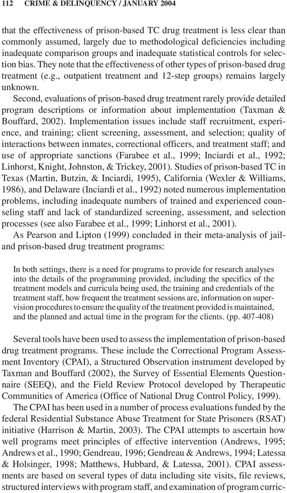 Second, evaluations of prison-based drug treatment rarely provide detailed program descriptions or information about implementation (Taxman & Bouffard, 2002).