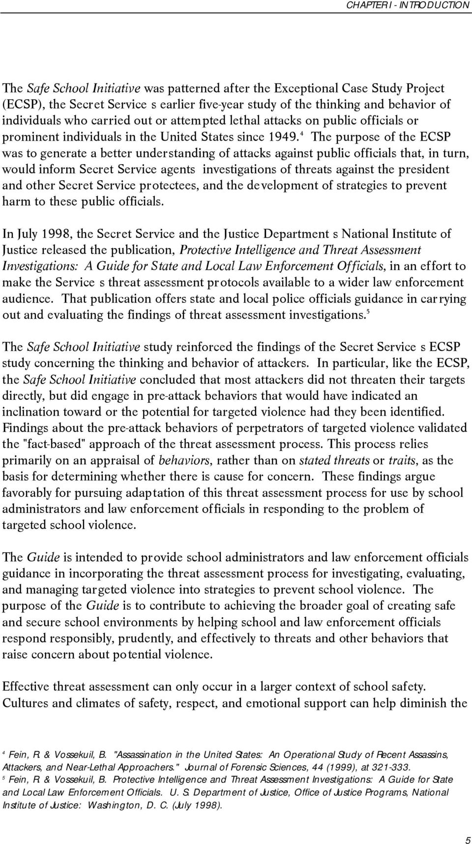 4 The purpose of the ECSP was to generate a better understanding of attacks against public officials that, in turn, would inform Secret Service agents investigations of threats against the president