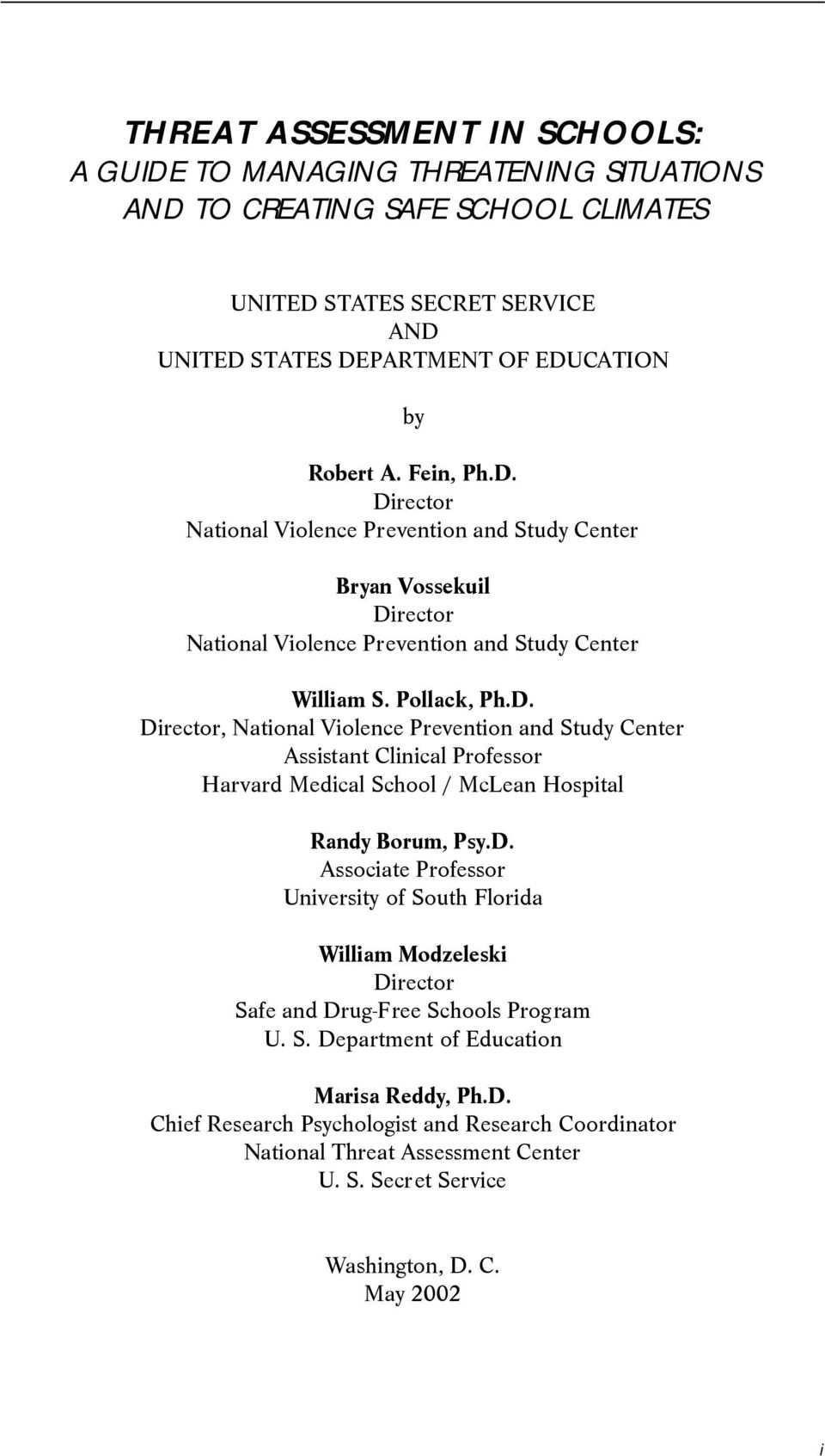 D. Associate Professor University of South Florida William Modzeleski Director Safe and Drug-Free Schools Program U. S. Department of Education Marisa Reddy, Ph.D. Chief Research Psychologist and Research Coordinator National Threat Assessment Center U.