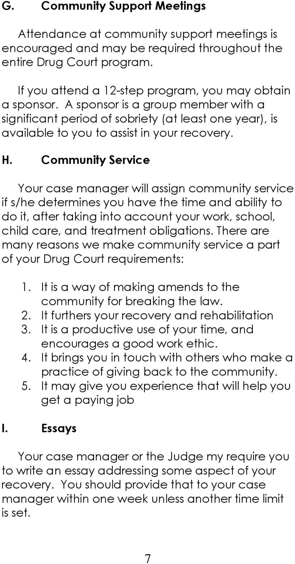 Cmmunity Service Yur case manager will assign cmmunity service if s/he determines yu have the time and ability t d it, after taking int accunt yur wrk, schl, child care, and treatment bligatins.