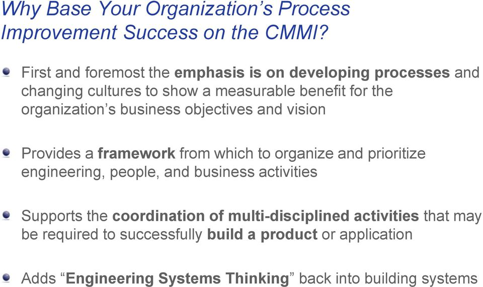 s business objectives and vision Provides a framework from which to organize and prioritize engineering, people, and business