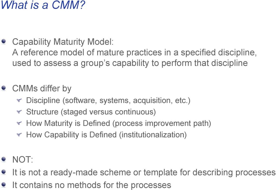 capability to perform that discipline CMMs differ by Discipline (software, systems, acquisition, etc.
