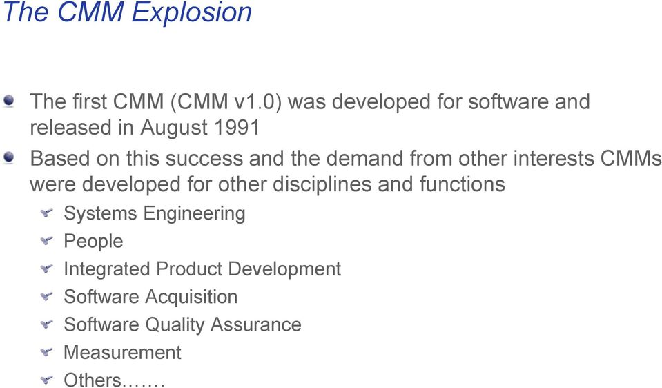 the demand from other interests CMMs were developed for other disciplines and