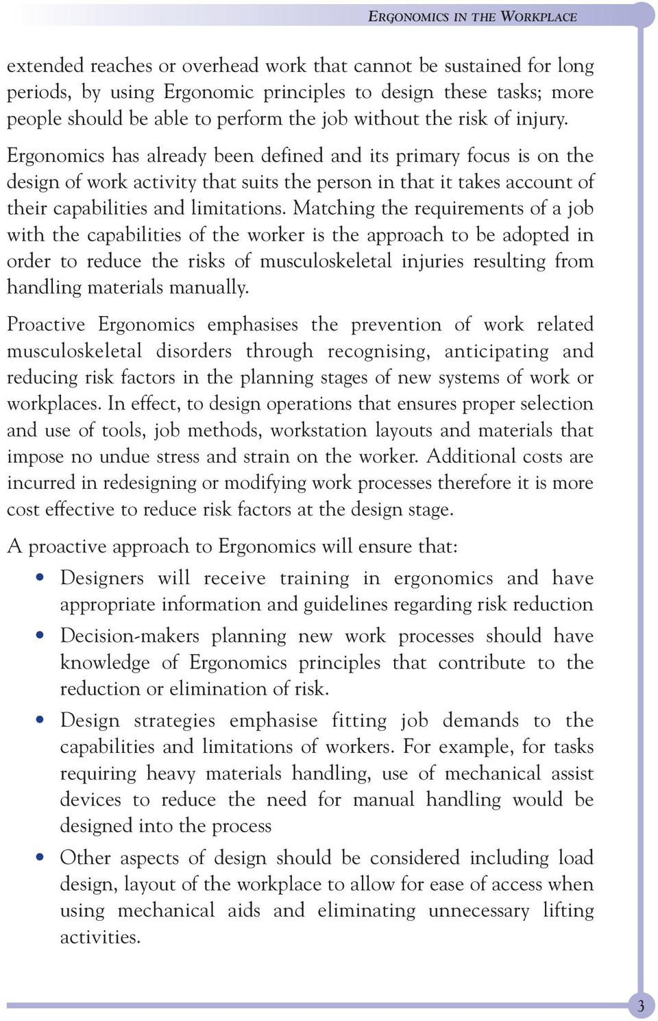 Matching the requirements of a job with the capabilities of the worker is the approach to be adopted in order to reduce the risks of musculoskeletal injuries resulting from handling materials