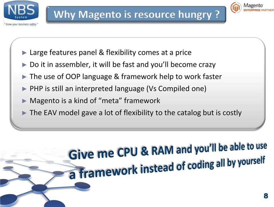 faster PHP is still an interpreted language (Vs Compiled one) Magento is a kind of